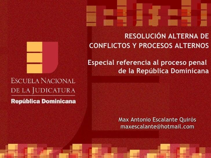 RESOLUCIÓN ALTERNA DECONFLICTOS Y PROCESOS ALTERNOSEspecial referencia al proceso penal          de la República Dominican...