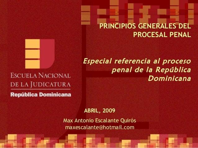 Copyright © 2007 Escuela Nacional de la Judicatura. PRINCIPIOS GENERALES DEL PROCESAL PENAL Especial referencia al proceso...