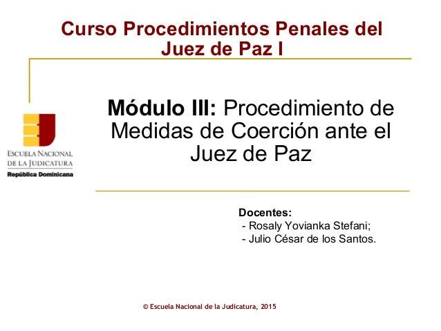 Curso Procedimientos Penales del Juez de Paz I © Escuela Nacional de la Judicatura, 2015 Módulo III: Procedimiento de Medi...