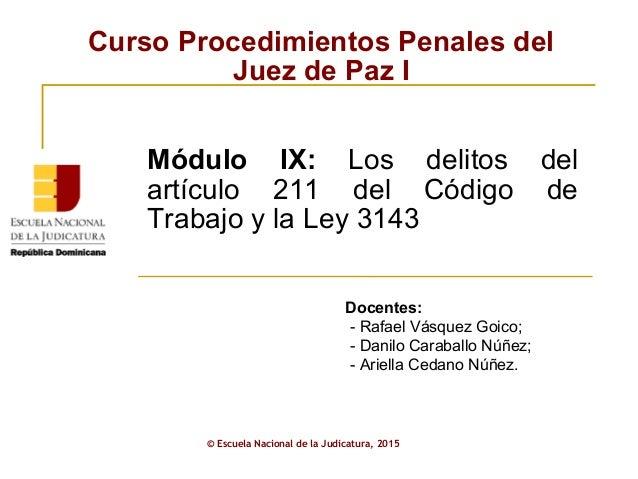 Curso Procedimientos Penales del Juez de Paz I © Escuela Nacional de la Judicatura, 2015 Módulo IX: Los delitos del artícu...