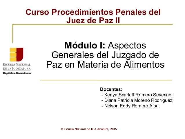 Curso Procedimientos Penales del Juez de Paz II © Escuela Nacional de la Judicatura, 2015 Módulo I: Aspectos Generales del...