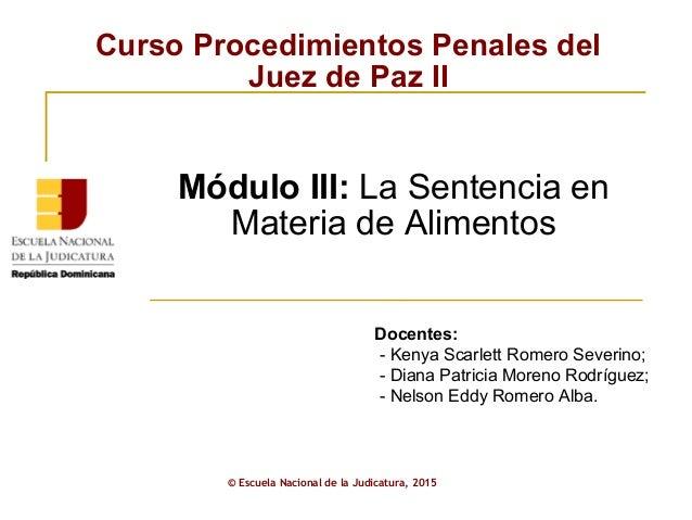 Curso Procedimientos Penales del Juez de Paz II © Escuela Nacional de la Judicatura, 2015 Módulo III: La Sentencia en Mate...