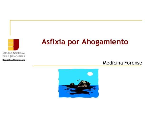 Asfixia por Ahogamiento Medicina Forense