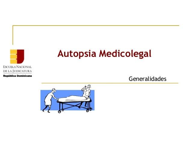 Autopsia Medicolegal Generalidades