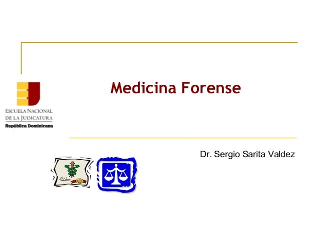 Medicina Forense  Dr. Sergio Sarita Valdez
