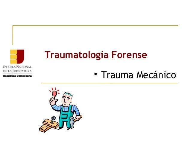 Traumatología Forense   Trauma Mecánico