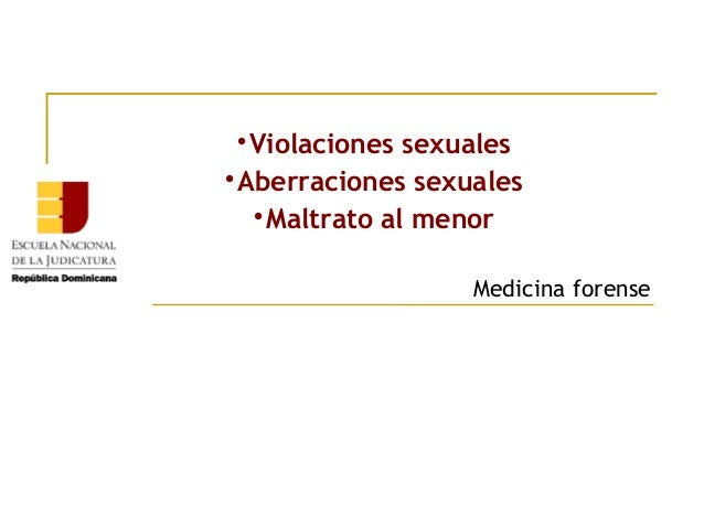 Violaciones sexuales  Aberraciones sexuales  Maltrato al menor   Medicina forense