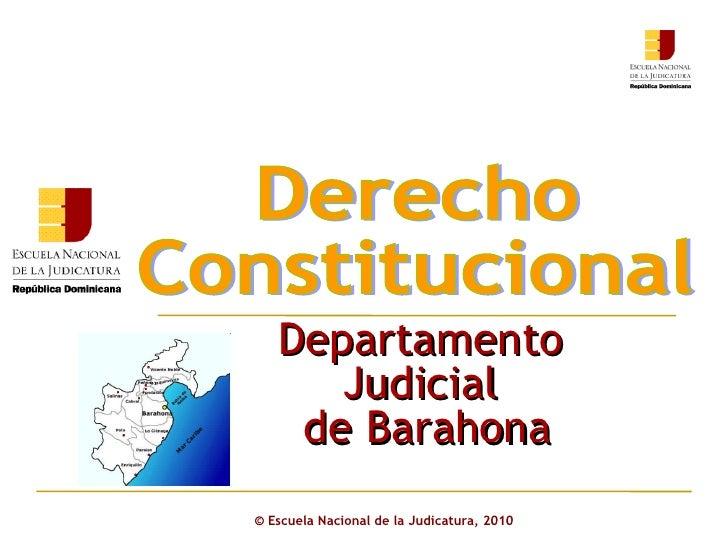 ©  Escuela Nacional de la Judicatura, 2010 Departamento  Judicial  de Barahona Derecho  Constitucional