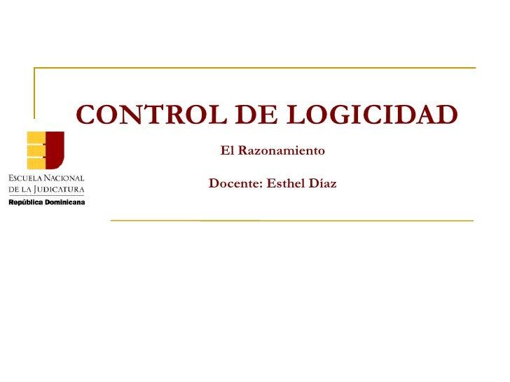 CONTROL DE LOGICIDAD El Razonamiento Docente: Esthel Díaz