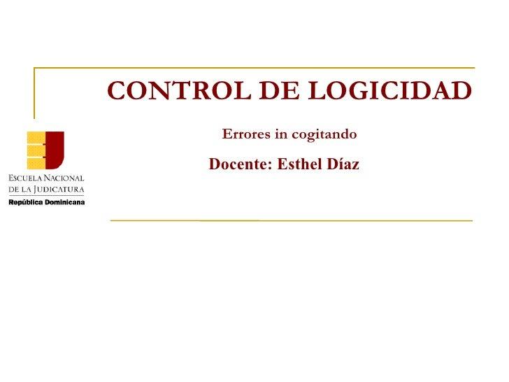 Docente: Esthel Díaz CONTROL DE LOGICIDAD Errores in cogitando