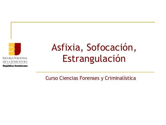 Asfixia, Sofocación, Estrangulación Curso Ciencias Forenses y Criminalística