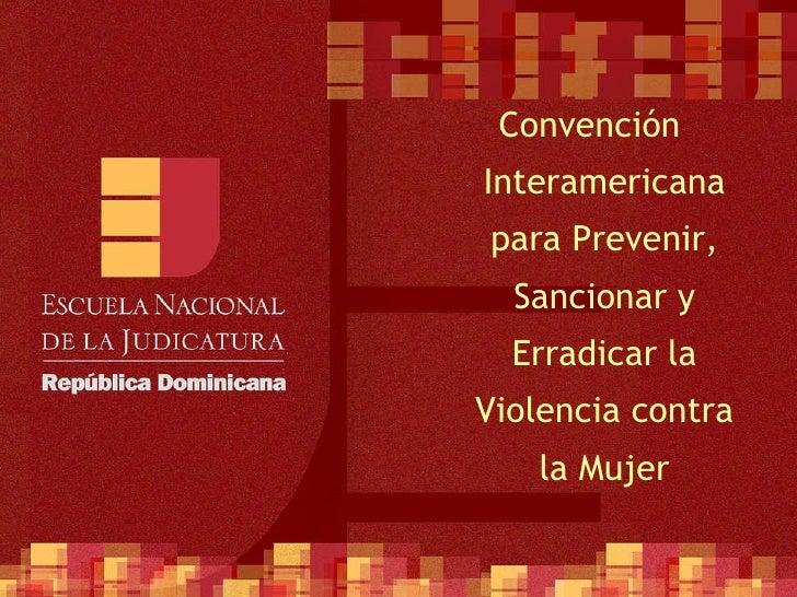 <ul><li>Convención Interamericana para Prevenir, Sancionar y Erradicar la Violencia contra la Mujer </li></ul>