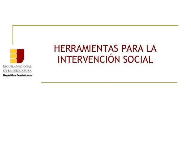 HERRAMIENTAS PARA LA INTERVENCIÓN SOCIAL