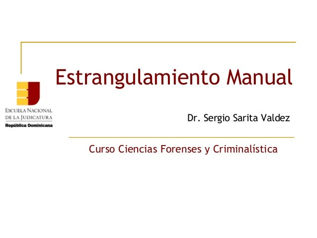 Estrangulamiento Manual Dr. Sergio Sarita Valdez  Curso Ciencias Forenses y Criminalística