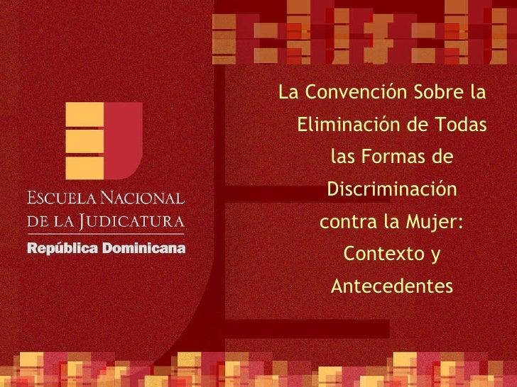 <ul><li>La Convención Sobre la Eliminación de Todas las Formas de Discriminación contra la Mujer: Contexto y Antecedentes ...