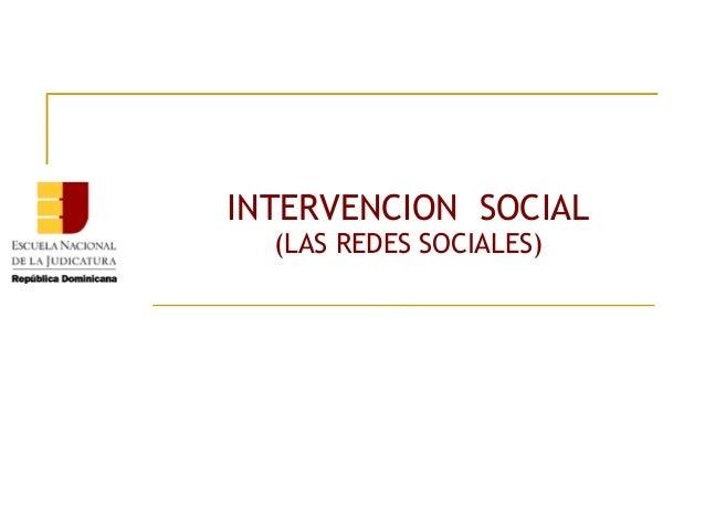 INTERVENCION SOCIAL (LAS REDES SOCIALES)