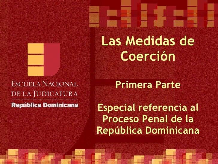 Las Medidas de Coerción Primera Parte Especial referencia al Proceso Penal de la República Dominicana