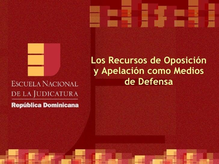 Los Recursos de Oposición y Apelación como Medios de Defensa