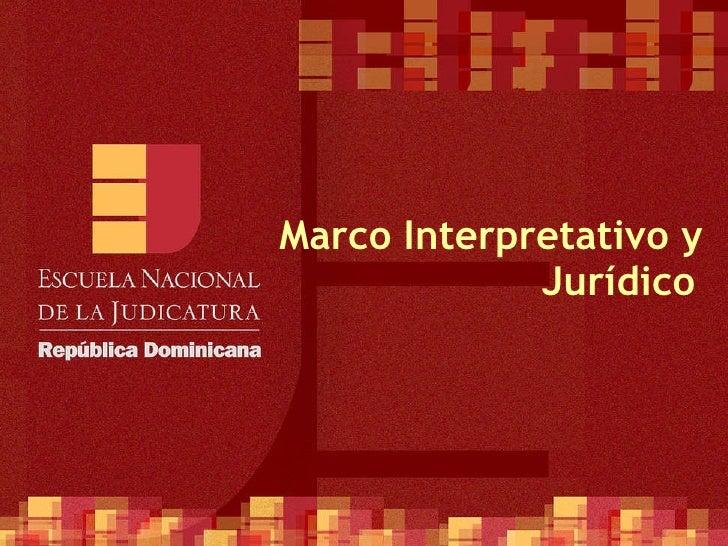 Marco Interpretativo y Jurídico