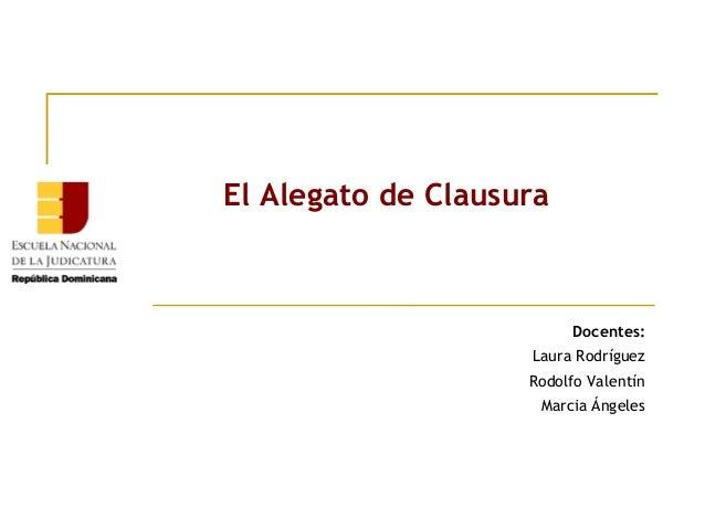 El Alegato de Clausura  Docentes: Laura Rodríguez Rodolfo Valentín Marcia Ángeles
