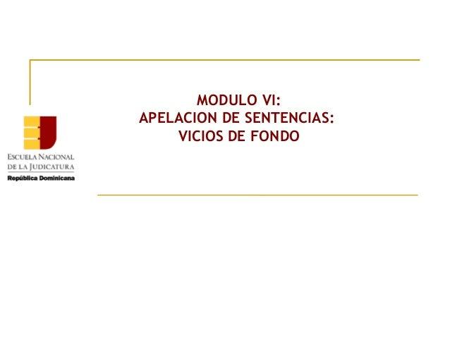 MODULO VI: APELACION DE SENTENCIAS: VICIOS DE FONDO