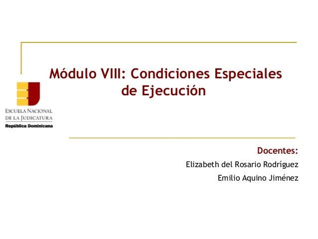 Módulo VIII: Condiciones Especiales de Ejecución  Docentes: Elizabeth del Rosario Rodríguez Emilio Aquino Jiménez