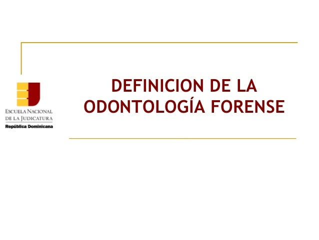 DEFINICION DE LA ODONTOLOGÍA FORENSE