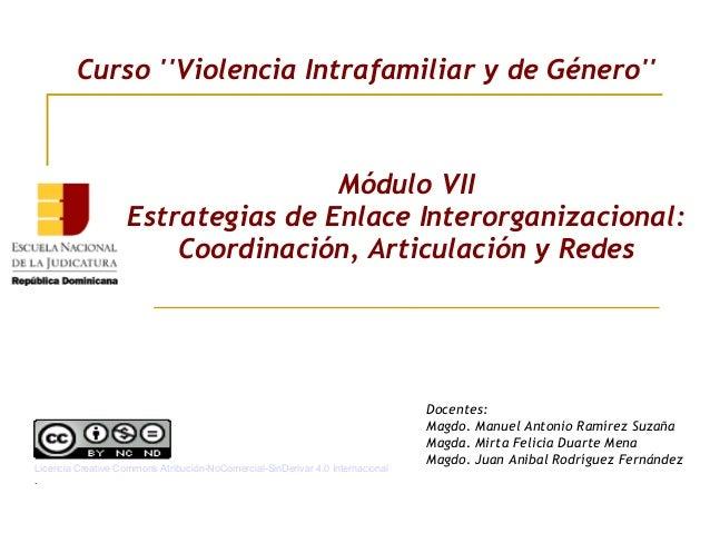 Módulo VII Estrategias de Enlace Interorganizacional: Coordinación, Articulación y Redes Curso ''Violencia Intrafamiliar y...