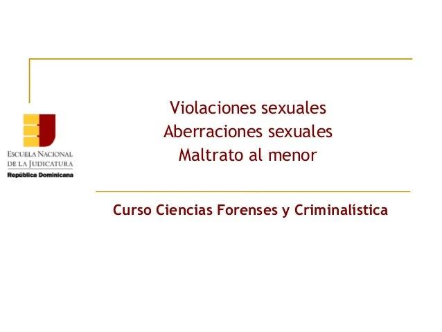 Violaciones sexuales Aberraciones sexuales Maltrato al menor Curso Ciencias Forenses y Criminalística