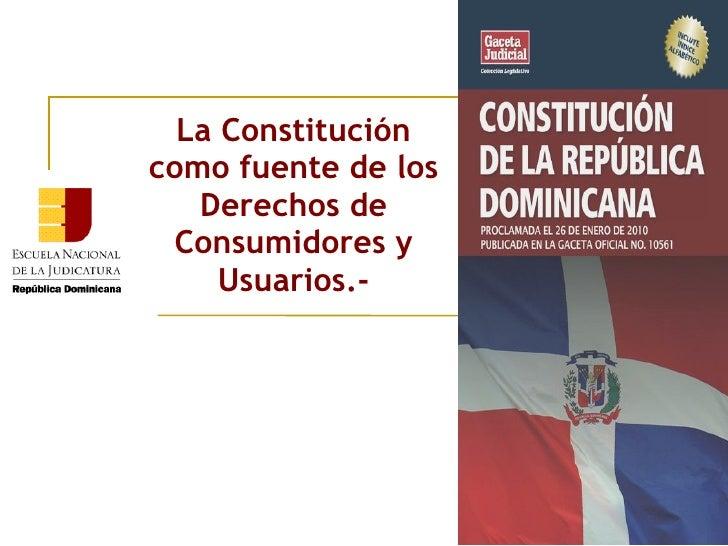 La Constitución como fuente de los Derechos de Consumidores y Usuarios.-