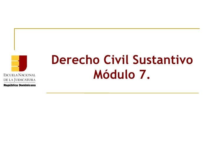 Derecho Civil Sustantivo Módulo 7.