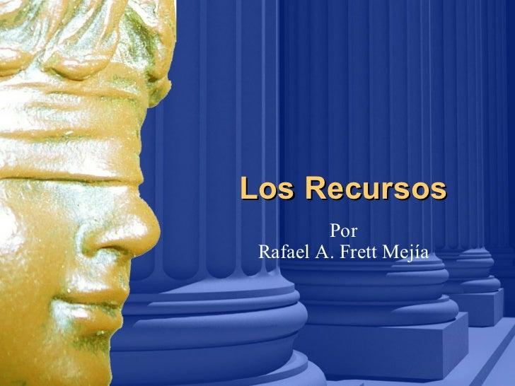 Los Recursos Por Rafael A. Frett Mejía