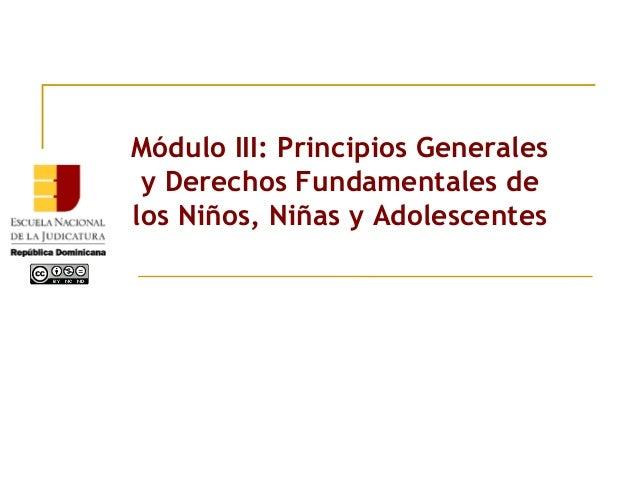 Módulo III: Principios Generales y Derechos Fundamentales de los Niños, Niñas y Adolescentes