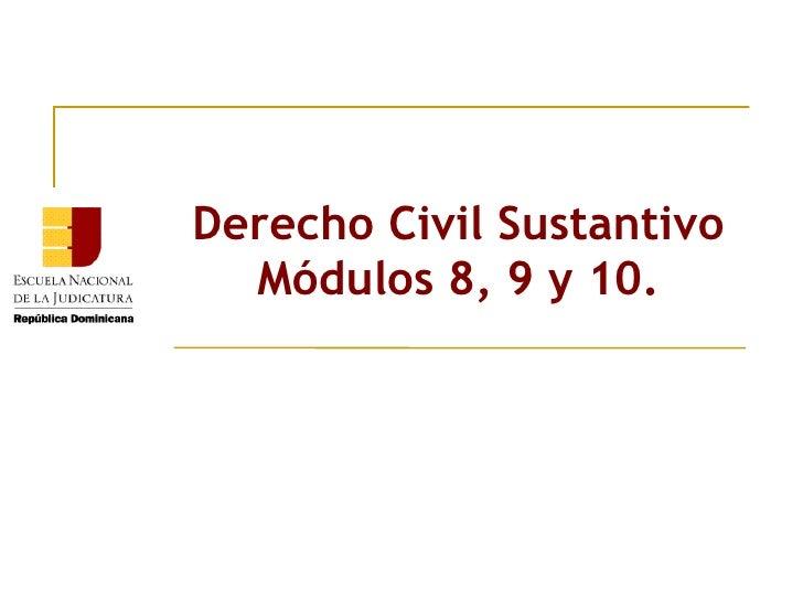 Derecho Civil Sustantivo Módulos 8, 9 y 10.