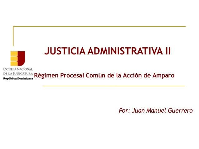 JUSTICIA ADMINISTRATIVA IIRégimen Procesal Común de la Acción de Amparo                                                Po...