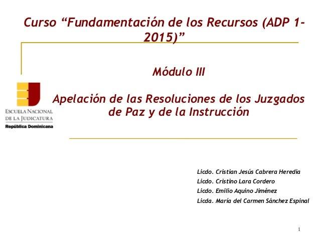 """1 Curso """"Fundamentación de los Recursos (ADP 1- 2015)"""" Licdo. Cristian Jesús Cabrera Heredia Licdo. Cristino Lara Cordero ..."""