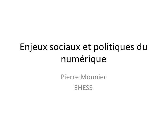 Enjeux sociaux et politiques du         numérique         Pierre Mounier              EHESS