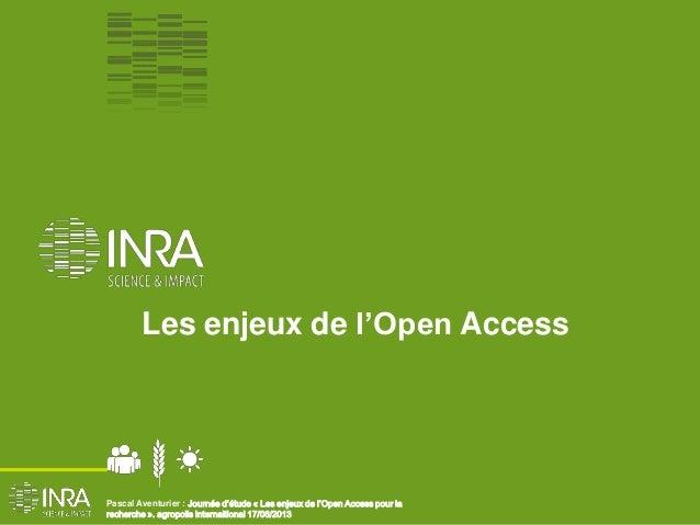 Pascal Aventurier : Journée d'étude « Les enjeux de l'Open Access pour larecherche ». agropolis internaitional 17/06/2013L...