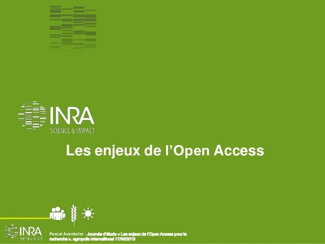 Les enjeux de l'Open Access. Pascal Aventurier. JE Agropoolis internaitional 17/06/2013