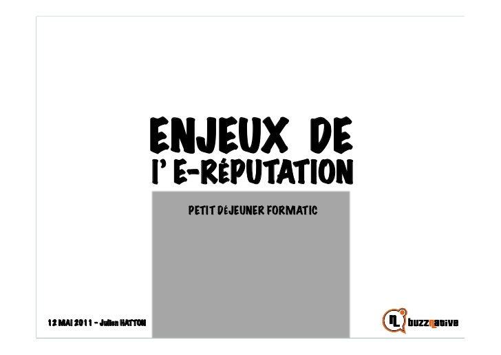 ENJEUX DE                              l' E-RÉPUTATION                                PETIT DÉJEUNER FORMATIC12 MAI 2011 –...