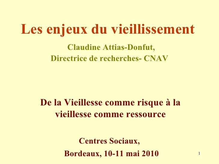 Les enjeux du vieillissement     Claudine Attias-Donfut, Directrice de recherches- CNAV De la Vieillesse comme risque à la...