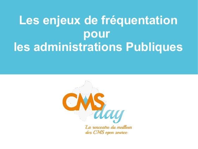 CMSday 2013 - Les enjeux de fréquentation pour les administrations Publiques