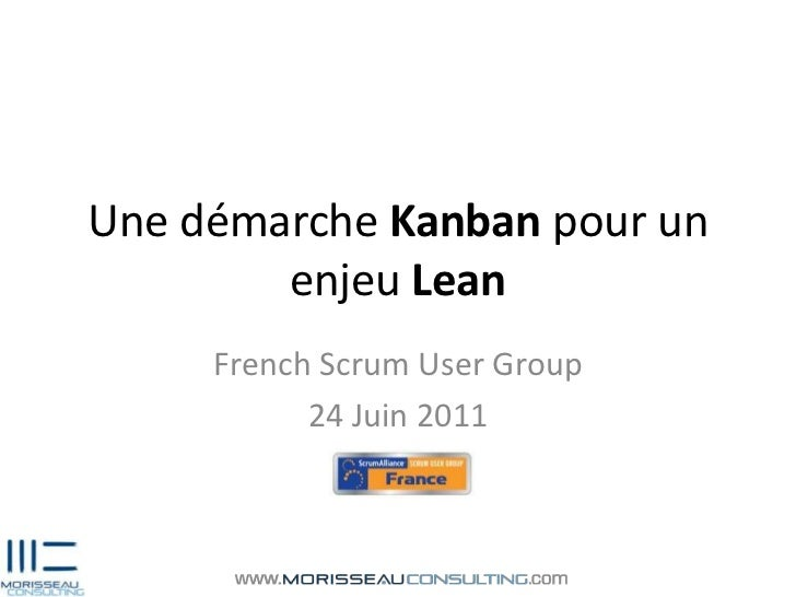 Une démarche Kanban pour un enjeu Lean<br />French Scrum User Group<br />24 Juin 2011<br />