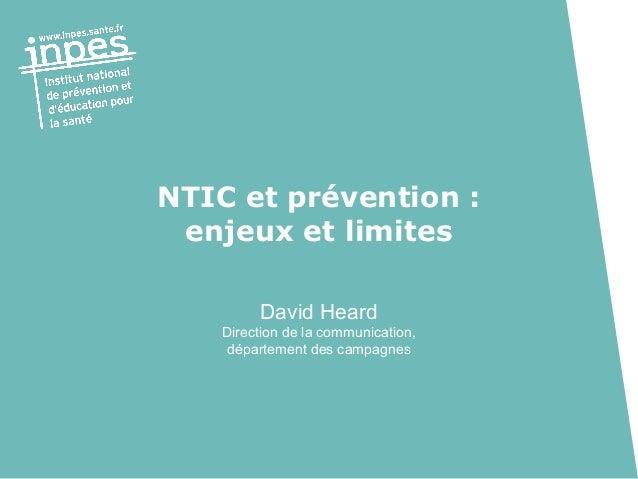 NTIC et prévention : enjeux et limites David Heard Direction de la communication, département des campagnes