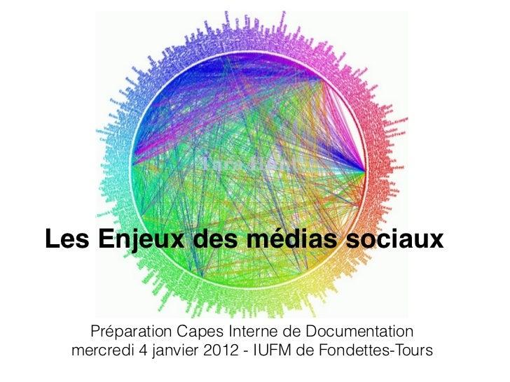 Les Enjeux des médias sociaux   Préparation Capes Interne de Documentation mercredi 4 janvier 2012 - IUFM de Fondettes-Tours