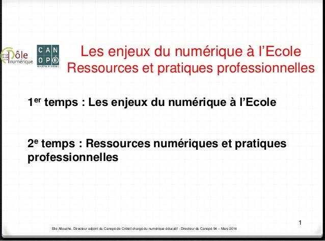 Elie Allouche, Directeur adjoint du Canopé de Créteil chargé du numérique éducatif - Directeur du Canopé 94 – Mars 2014 Le...