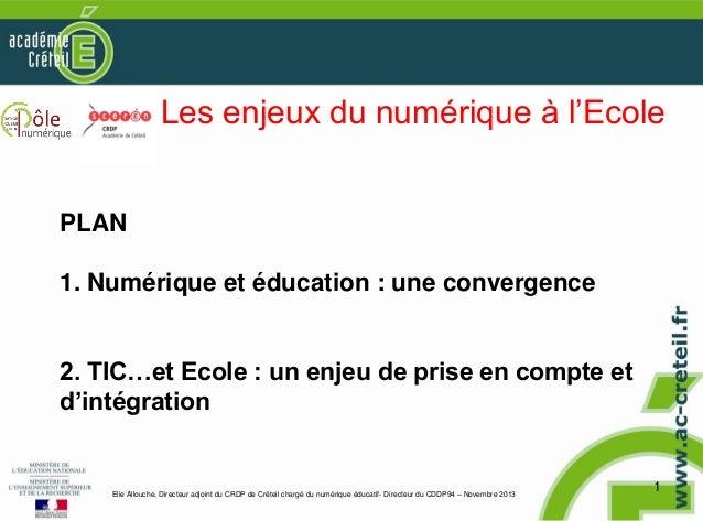 Les enjeux du numérique à l'Ecole  PLAN 1. Numérique et éducation : une convergence 2. TIC…et Ecole : un enjeu de prise en...