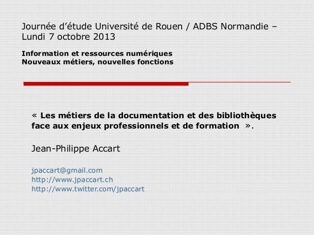 Journée d'étude Université de Rouen / ADBS Normandie – Lundi 7 octobre 2013 Information et ressources numériques Nouveaux ...