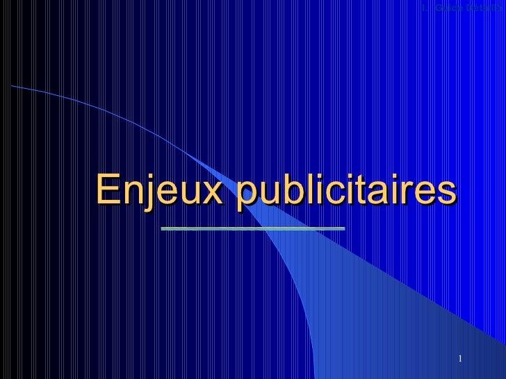 I. Guide DétailléEnjeux publicitaires                        1