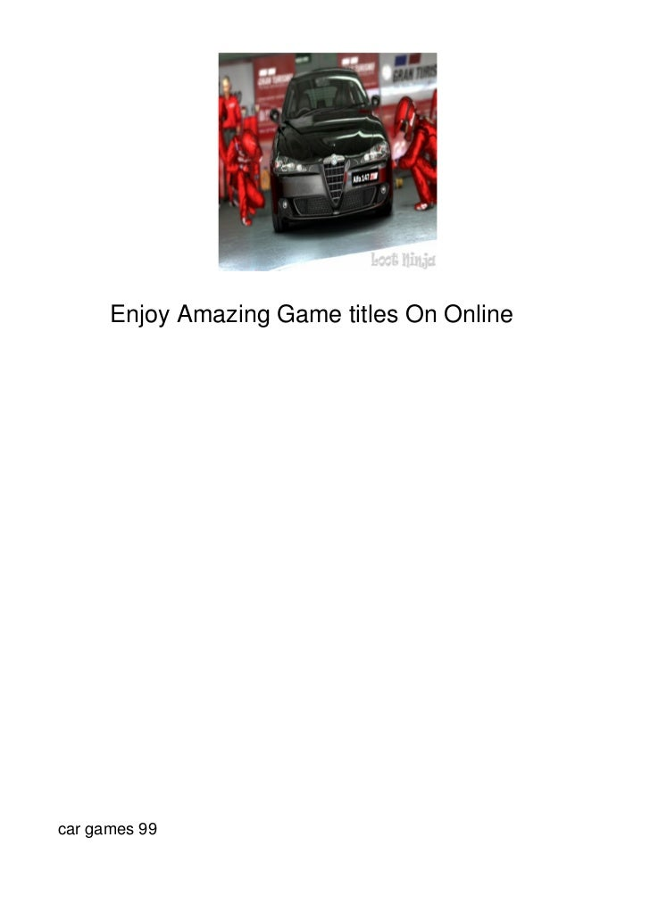 Enjoy Amazing Game titles On Onlinecar games 99